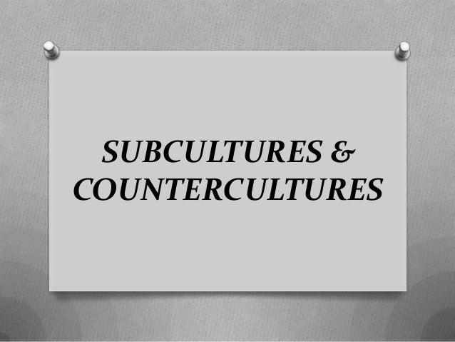 SUBCULTURES &COUNTERCULTURES