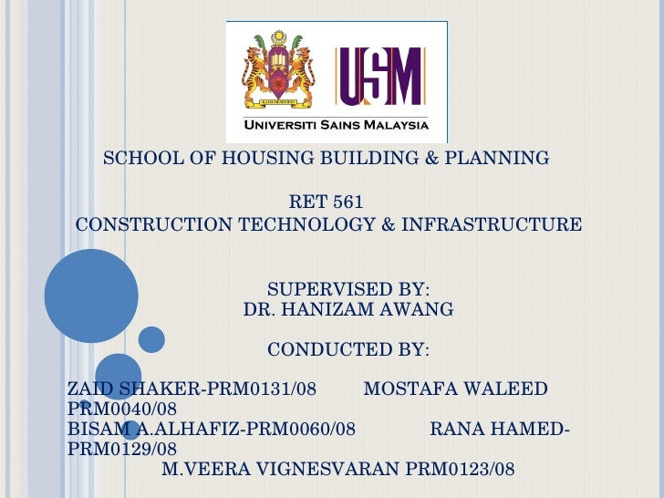 SCHOOL OF HOUSING BUILDING & PLANNING RET 561 CONSTRUCTION TECHNOLOGY & INFRASTRUCTURE SUPERVISED BY: DR. HANIZAM AWANG CO...