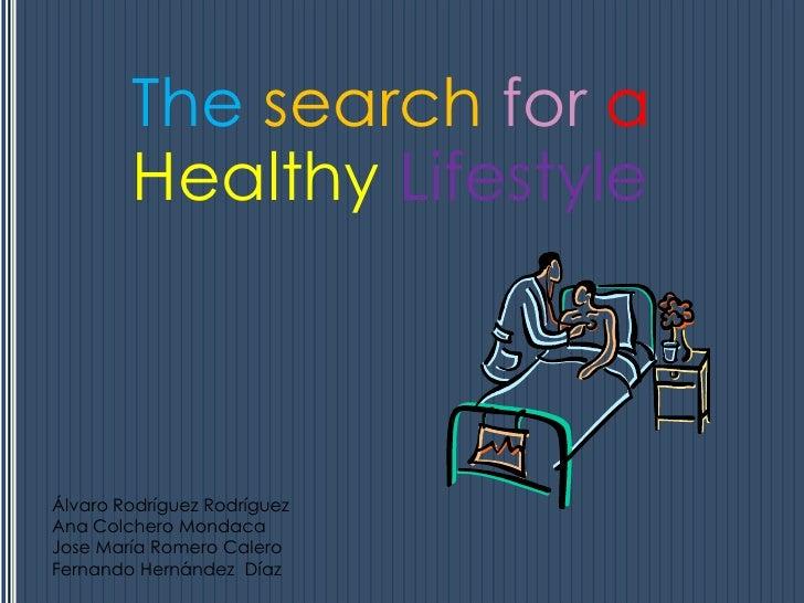 The search for a        Healthy LifestyleÁlvaro Rodríguez RodríguezAna Colchero MondacaJose María Romero CaleroFernando He...
