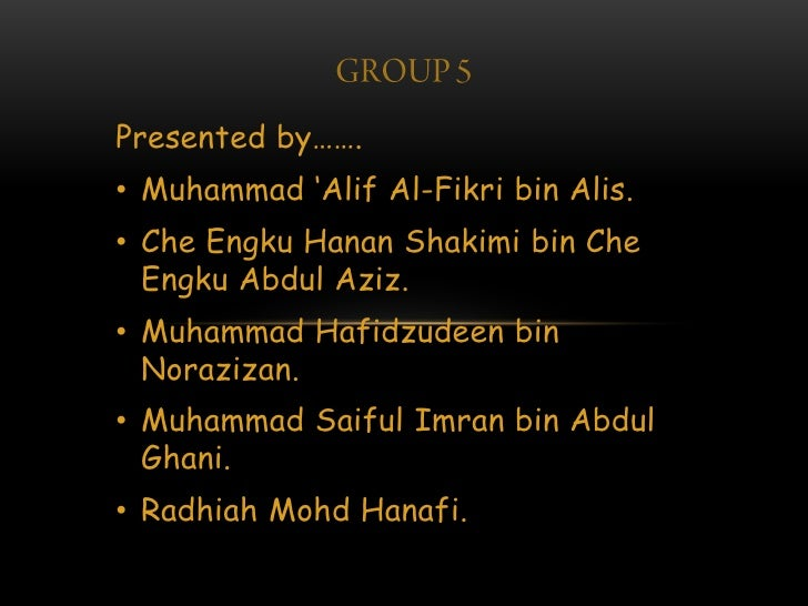 Presented by…….• Muhammad 'Alif Al-Fikri bin Alis.• Che Engku Hanan Shakimi bin Che  Engku Abdul Aziz.• Muhammad Hafidzude...