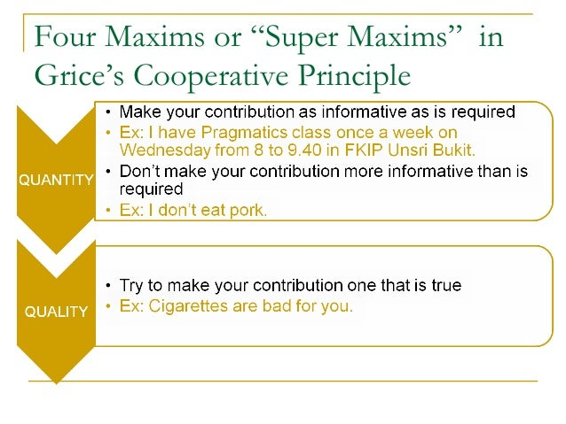 grices four maxims Relationship between the violation of grice's maxims and the ambiguity that induce humor and laughter in  thus, grice suggests four main maxims (or super maxims .