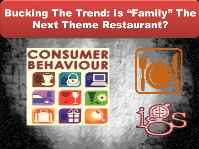 """Bucking The Trend: Is """"Family"""" The    Next Theme Restaurant?"""