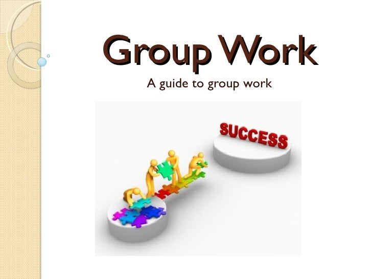 Group Work A guide to group work