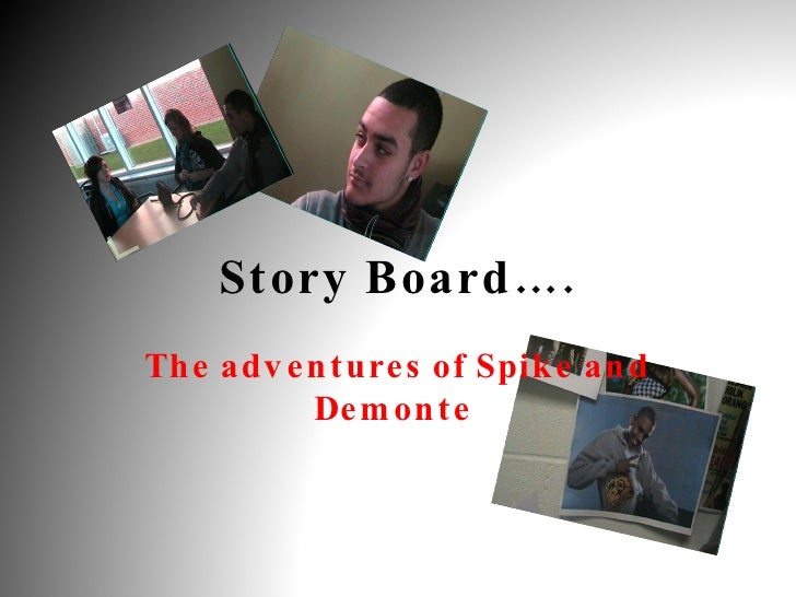 Story Board…. The adventures of Spike and Demonte