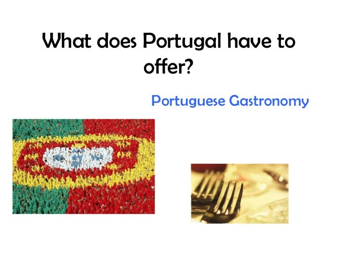 What does Portugal have to          offer?           Portuguese Gastronomy