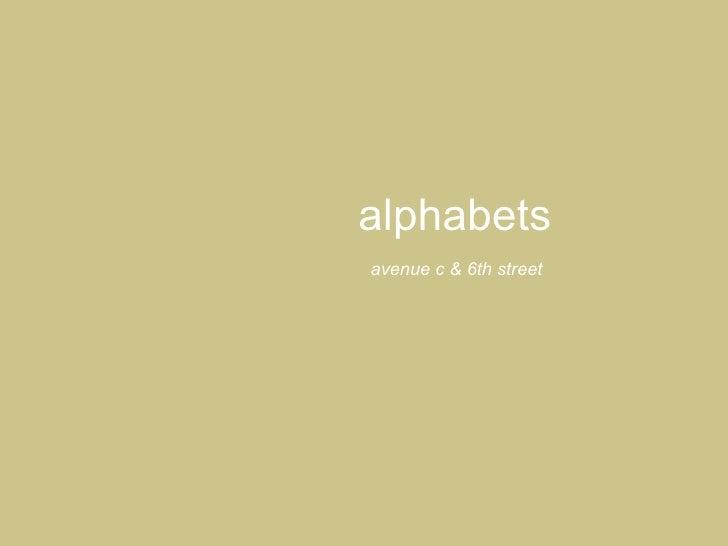 alphabets  avenue c & 6th street