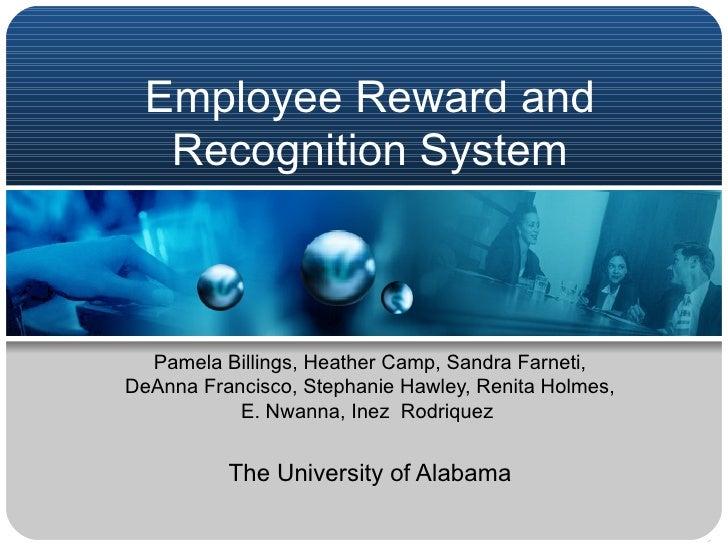 Employee Reward and   Recognition System  Pamela Billings, Heather Camp, Sandra Farneti,DeAnna Francisco, Stephanie Hawley...