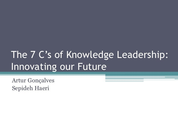 The 7 C's of Knowledge Leadership:Innovating our FutureArtur GonçalvesSepideh Haeri