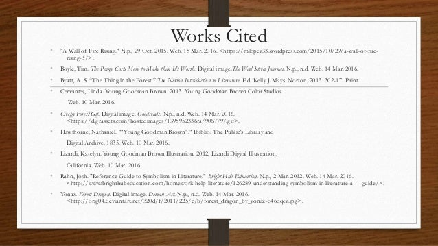 works cited on young goodman brown Litcharts assigns a color and icon to each theme in young goodman brown,  which you can use to track the themes throughout the work saints vs  unlock  explanations and citation info for this and every other young goodman brown  quote.