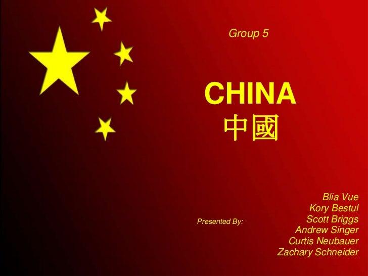 Group 5 CHINA  中國                            Blia Vue                         Kory BestulPresented By:           Scott Bri...