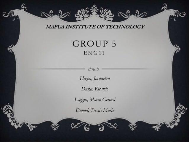 MAPUA INSTITUTE OF TECHNOLOGY       GROUP 5            ENG11          Hizon, Jacquelyn           Duka, Ricardo        Lagg...