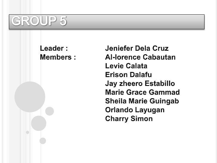 GROUP 5<br />Leader : Jeniefer Dela Cruz<br />Members : Al-lorence Cabautan<br />     Levie Calata<br />       Eri...
