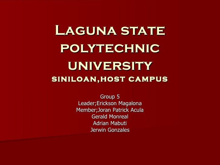 Laguna state polytechnic university siniloan,host campus Group 5 Leader;Erickson Magalona Member;Joran Patrick Acula Geral...