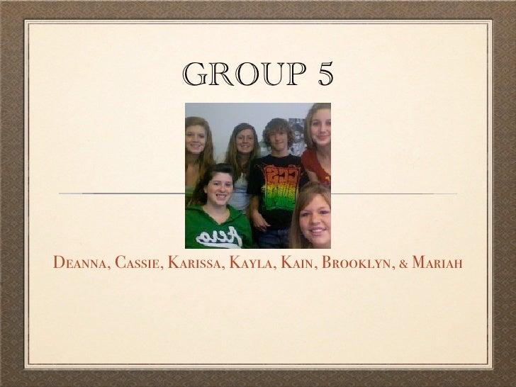 GROUP 5     Deanna, Cassie, Karissa, Kayla, Kain, Brooklyn, & Mariah
