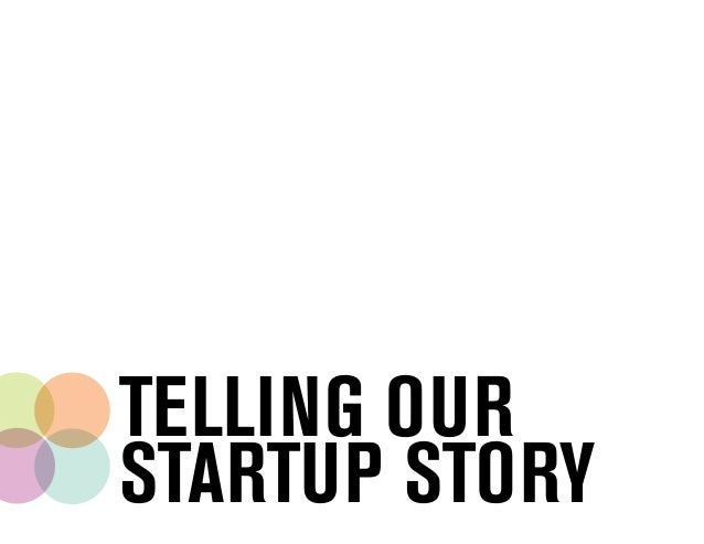 TELLING OUR STARTUP STORY