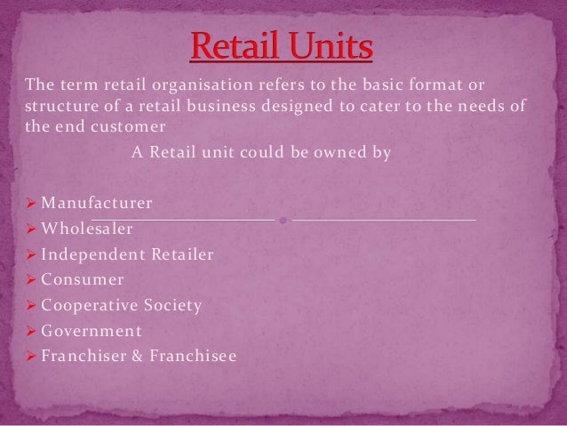 The term retail organisation refers to the basic format orstructure of a retail business designed to cater to the needs of...