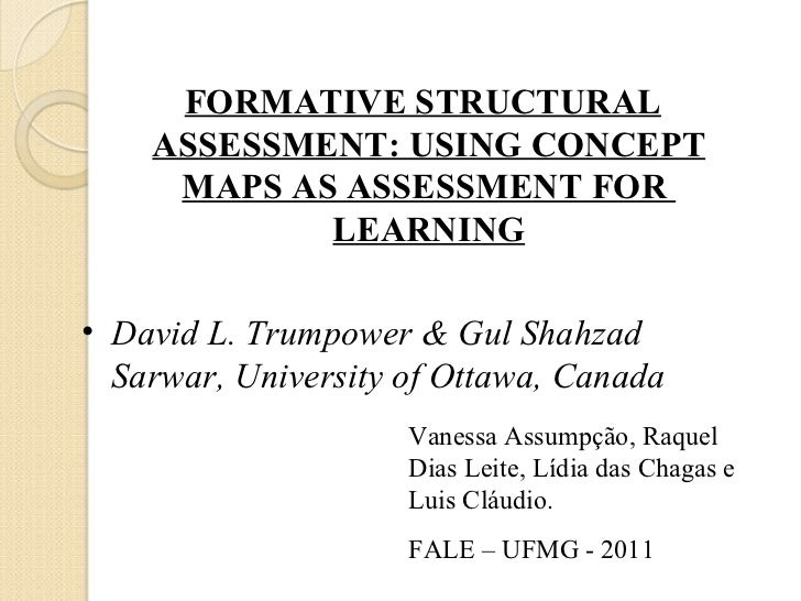 <ul><li>FORMATIVE STRUCTURAL ASSESSMENT: USING CONCEPT MAPS AS ASSESSMENT FOR  LEARNING </li></ul><ul><li>David L. Trumpow...