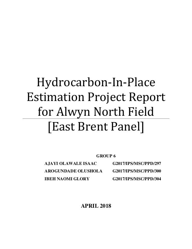 Hydrocarbon-In-Place Estimation Project Report for Alwyn North Field [East Brent Panel] APRIL 2018 GROUP 6 AJAYI OLAWALE I...