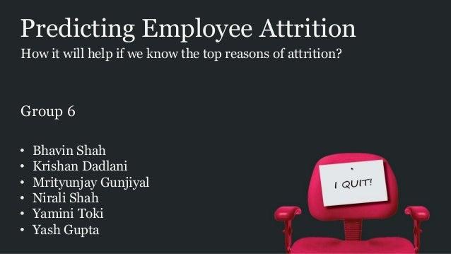 Predicting Employee Attrition • Bhavin Shah • Krishan Dadlani • Mrityunjay Gunjiyal • Nirali Shah • Yamini Toki • Yash Gup...