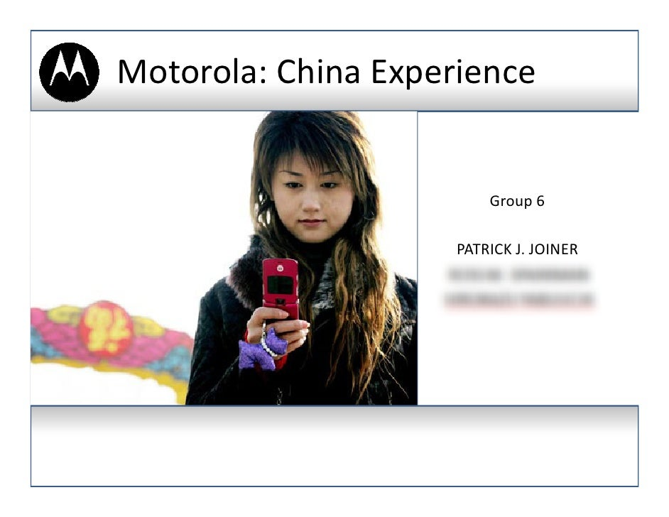 Motorola: China Experience                            Group 6                        PATRICK J. JOINER                    ...