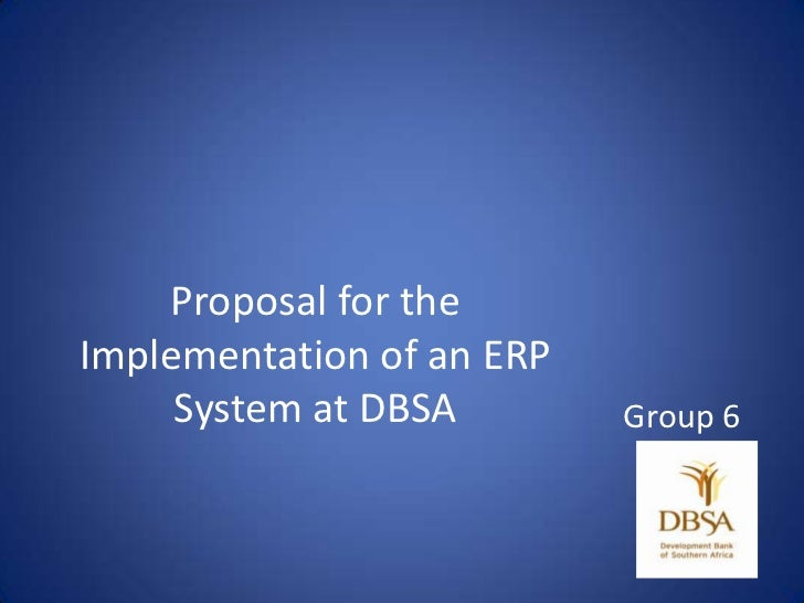 Proposal for the Implementation of an ERP System at DBSA<br />Group 6<br />