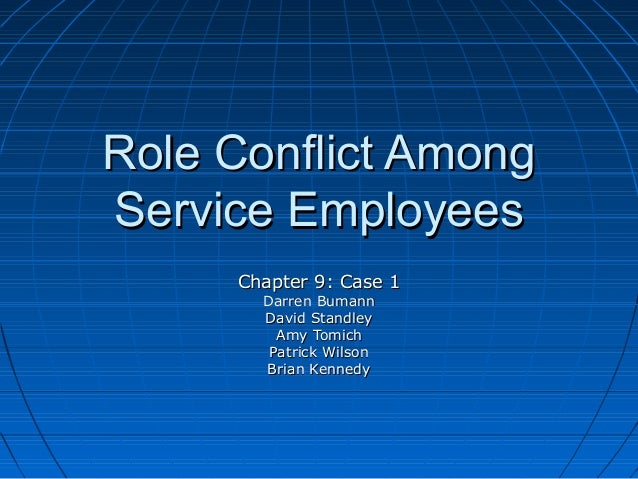 Role Conflict AmongService Employees     Chapter 9: Case 1       Darren Bumann       David Standley         Amy Tomich    ...