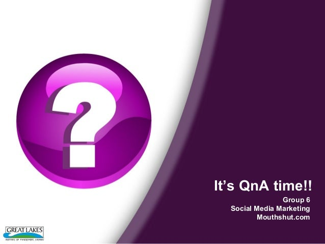 It's QnA time!! Group 6 Social Media Marketing Mouthshut.com