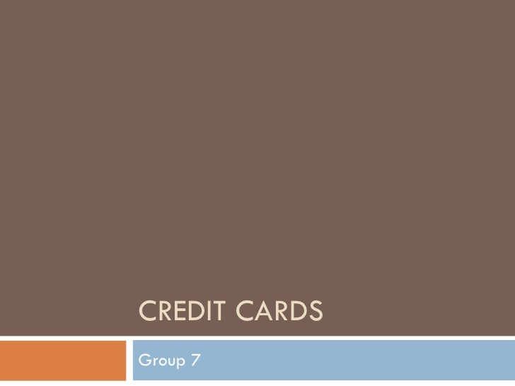 CREDIT CARDS Group 7