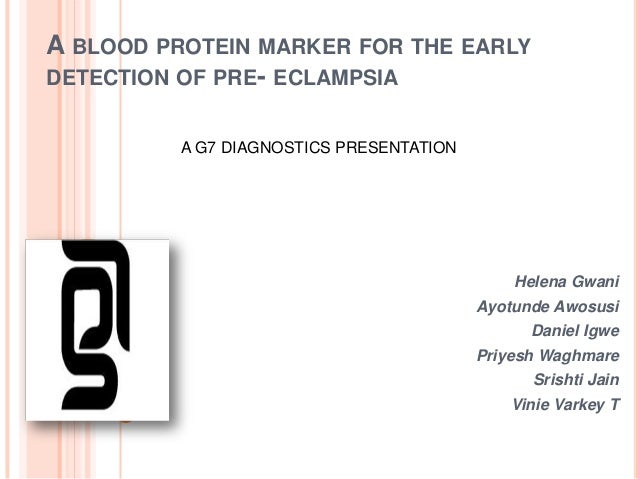 A BLOOD PROTEIN MARKER FOR THE EARLYDETECTION OF PRE- ECLAMPSIA         A G7 DIAGNOSTICS PRESENTATION                     ...