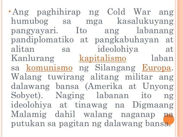 epekto ng komunismo Natataya ang epekto ng cold war  sunod-sunod nilang pagkatalo ang naging dahilan ng pagbagsak ng dinastiyang romanov noong marso 1917 at ang pagsilang ng komunismo.
