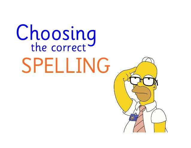Choosing the correct SPELLING