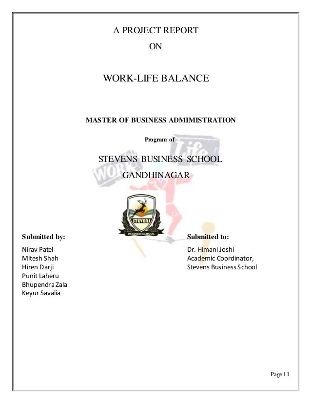 Page | 1 A PROJECT REPORT ON WORK-LIFE BALANCE MASTER OF BUSINESS ADMIMISTRATION Program of STEVENS BUSINESS SCHOOL GANDHI...