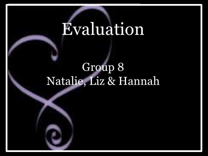 Evaluation<br />Group 8<br />Natalie, Liz & Hannah<br />