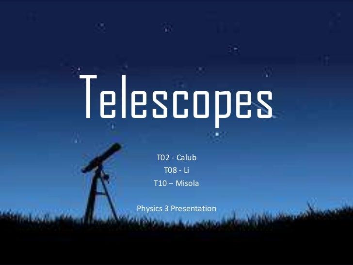 Telescopes       T02 - Calub         T08 - Li      T10 – Misola  Physics 3 Presentation
