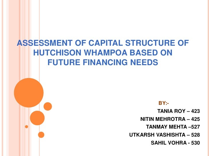ASSESSMENT OF CAPITAL STRUCTURE OF   HUTCHISON WHAMPOA BASED ON      FUTURE FINANCING NEEDS                               ...