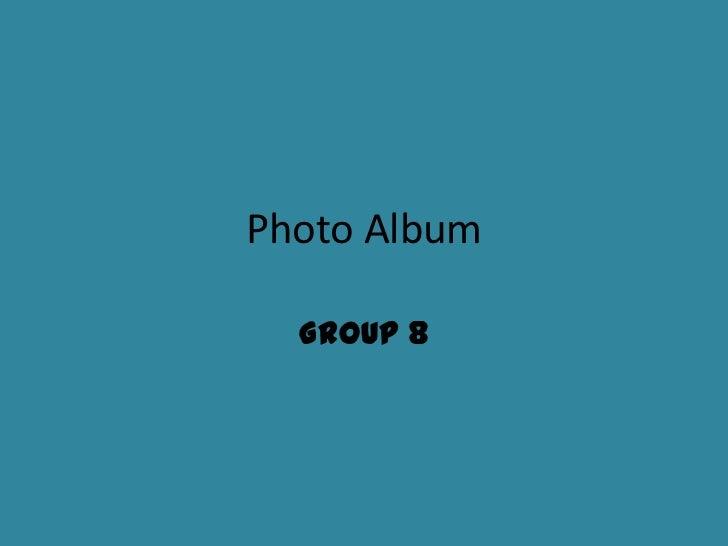 Photo Album  GROUP 8