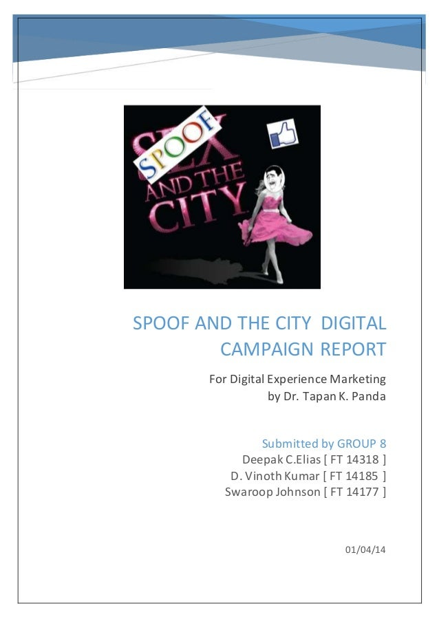 SPOOF AND THE CITY DIGITAL CAMPAIGN REPORT For Digital Experience Marketing by Dr. TapanK. Panda 01/04/14 Submitted by GRO...