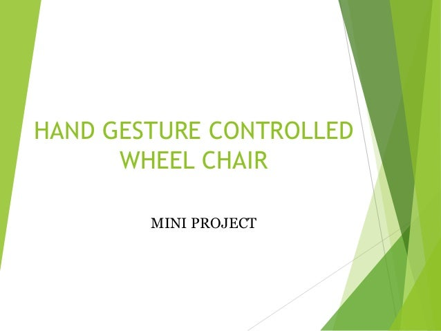 HAND GESTURE CONTROLLED WHEEL CHAIR MINI PROJECT