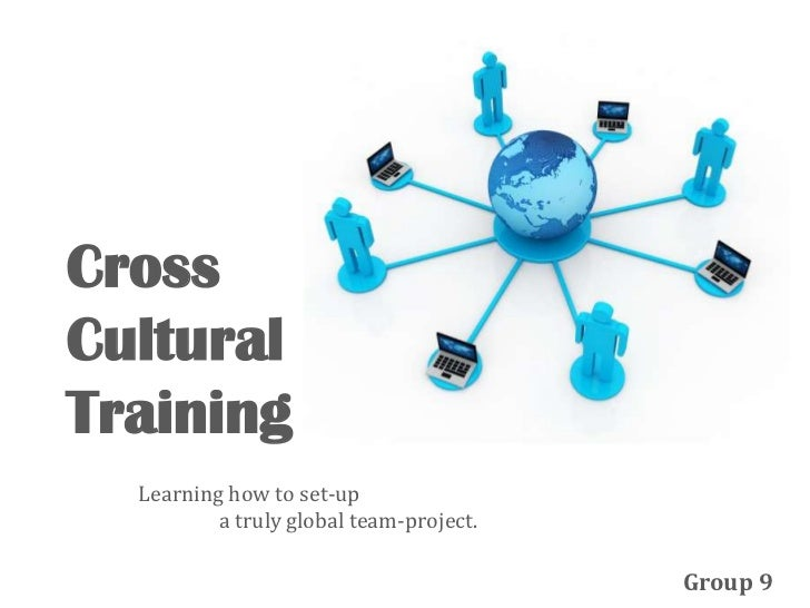 Cross Cultural Training<br />Learning how to set-up <br />a truly global team-project.<br />Group 9<br />