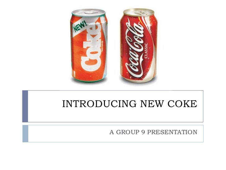 INTRODUCING NEW COKE       A GROUP 9 PRESENTATION