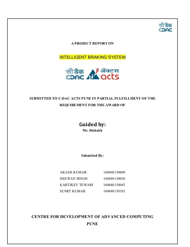 A PROJECT REPORT ON INTELLIGENT BRAKING SYSTEM SUBMITTED TO C-DAC ACTS PUNE IN PARTIAL FULFILLMENT OF THE REQUIREMENT FOR ...