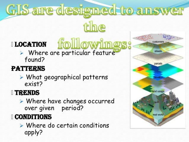 • data is organized by layers. • layers are integrated using explicit location on the earth's surface, thus geographic loc...