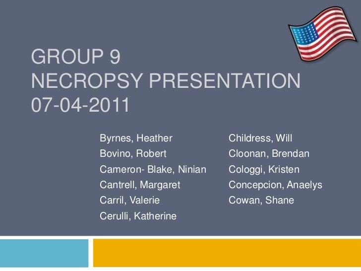 GROUP 9NECROPSY PRESENTATION07-04-2011     Byrnes, Heather          Childress, Will     Bovino, Robert           Cloonan, ...