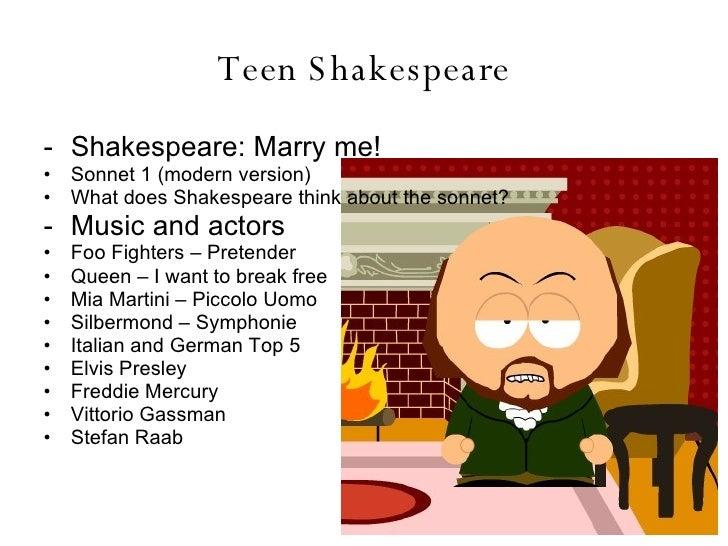 Teen Shakespeare <ul><li>Shakespeare: Marry me! </li></ul><ul><li>Sonnet 1 (modern version) </li></ul><ul><li>What does Sh...