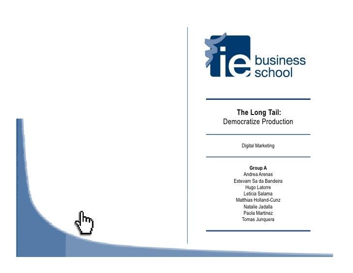 The Long Tail: Democratize Production        Digital Marketing               Group A         Andrea Arenas    Estevam Sa d...