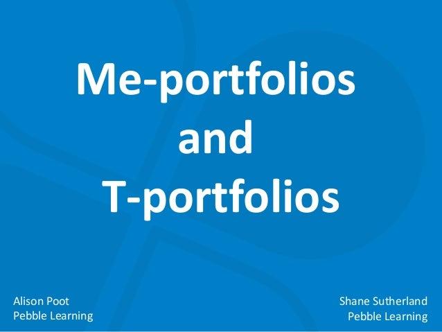 Me-portfolios and T-portfolios Alison Poot Pebble Learning  Shane Sutherland Pebble Learning