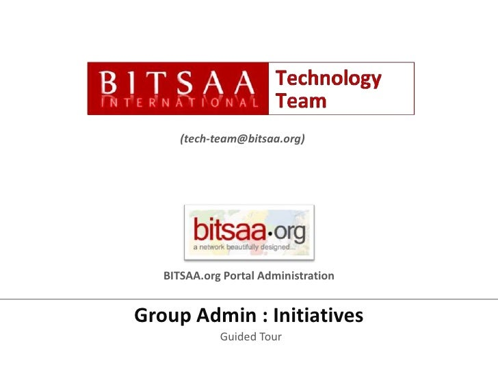 (tech-team@bitsaa.org)<br />BITSAA.org Portal Administration<br />Group Admin : Initiatives<br />Guided Tour<br />