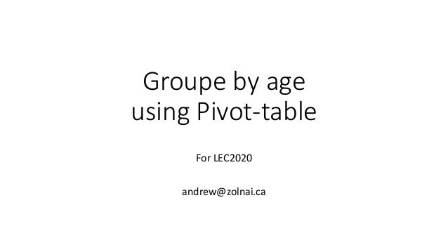 Groupe by age using Pivot-table For LEC2020 andrew@zolnai.ca