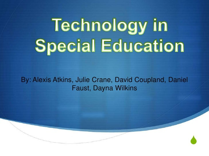 Technology in Special Education<br />By: Alexis Atkins, Julie Crane, David Coupland, Daniel Faust, Dayna Wilkins<br />