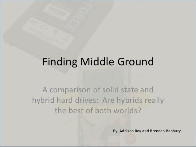 Finding Middle Ground  A comparison of solid state andhybrid hard drives: Are hybrids really      the best of both worlds?...